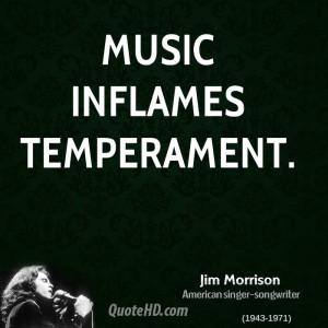 Music inflames temperament.