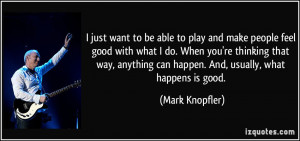 just want to be able to play and make people feel good with what I ...