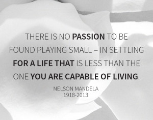 Mandela Quotes There Is No Passion ~ There is no passion to be found ...