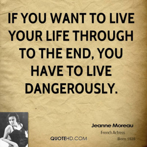 ... to live your life through to the end, you have to live dangerously