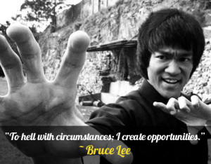 "To hell with circumstances; I create opportunities."" – Bruce Lee ..."