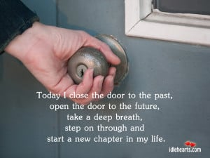 Today I Close The Door To The Past, To Start A New Chapter In Life.