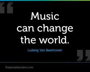 Music can change the world. - Ludwig Van Beethoven http ...