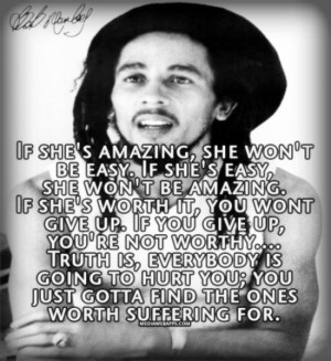 if shes amazing she wont be easy bob marley