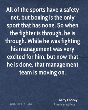 All of the sports have a safety net, but boxing is the only sport that ...