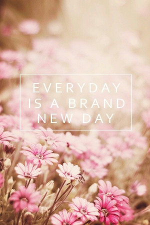 Every day is a brand new day