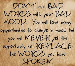 Don't mix Bad words with your Bad mood. you will have many ...