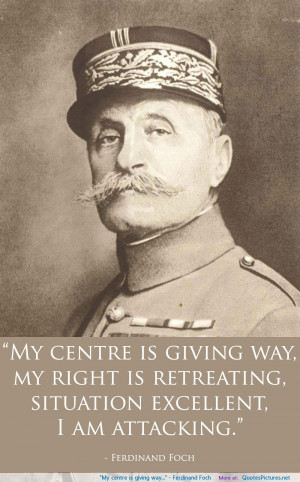 Ferdinand Foch motivational inspirational love life quotes sayings ...