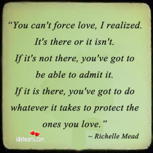 You can't force love, I realized. It's there or it isn't.