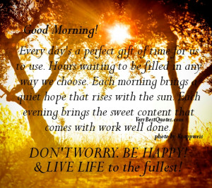 ... work well done. Don't worry Be Happy! And live life to the fullest