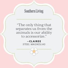 Clairee Quote - 25 Colorful Quotes From Steel Magnolias - Southern ...