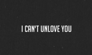 can't unlove you