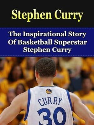 Stephen Curry: The Inspirational Story of Basketball Superstar Stephen ...