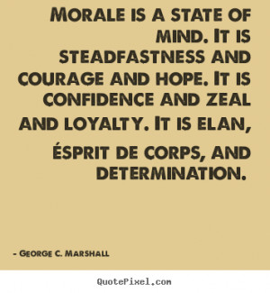... and courage.. George C. Marshall famous motivational quotes