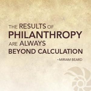 philanthropy are always beyond caluculation.