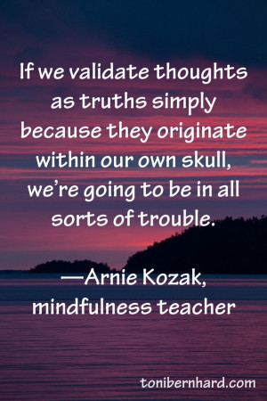 If we validate thoughts as truths simply because they originate ...