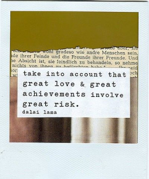take into account that great love and great achievements involve great ...