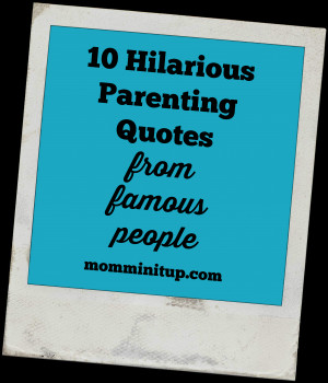 10 Hilarious Parenting Quotes From Famous People