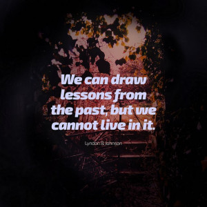 past-quotes-we-cannot-draw-lessons-from-past-we-cannot-live-in-it ...