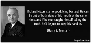 Richard Nixon is a no good, lying bastard. He can lie out of both ...