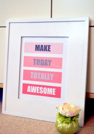 Make today totally awesome