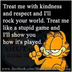 Treat me kindly....or umm...eventually.