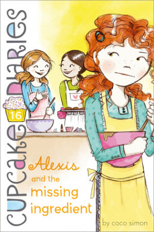 """Start by marking """"Alexis and the Missing Ingredient (Cupcake Diaries ..."""