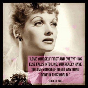 Lucille Ball *love yourself*
