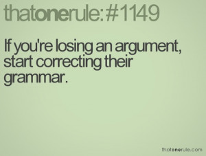If you're losing an argument, then start correcting their grammar.