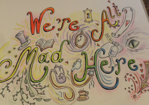 Alice In Wonderland Quotes Were All Mad Here Were All Mad Here Quote