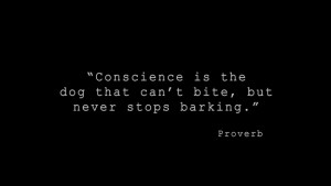 Conscience is the dog that can't bite, but never stops barking ...
