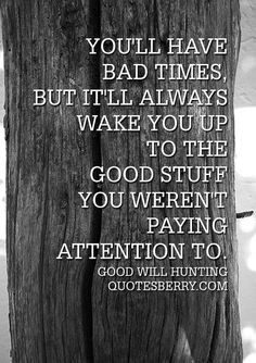 ... quotesberry com good will hunting quotes pay attention quotes bad time