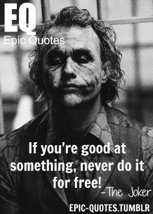... at something, never do it for free.the joker quotesMORE OF EPIC QUOTES