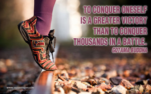 To conquer oneself is a greater victory than to conquer thousands in a ...