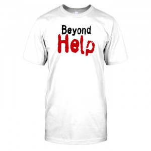Beyond Help - Funny Quote Hommes T Shirt - Beyond Help - Funny Quote ...