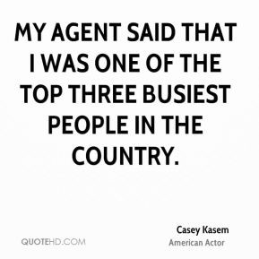 Casey Kasem - My agent said that I was one of the top three busiest ...