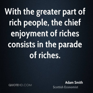 With the greater part of rich people, the chief enjoyment of riches ...