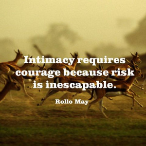 Quote About Intimacy - Courage Quotes - Rollo May