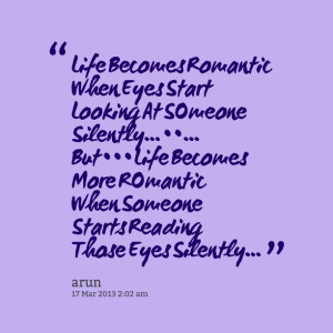 Quotes Picture: life becomes romantic when eyes start looking at ...