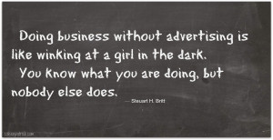 ... Advertising Is Like Winking At A Girl In The Dark - Advertising Quote