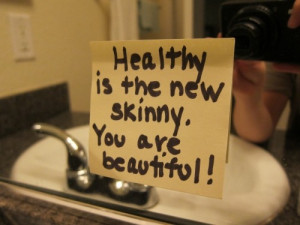 Healthy Is the New Skinny. You are Beautiful ! ~ Health Quote