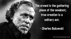 Charles Bukowski Quote - Solitary act