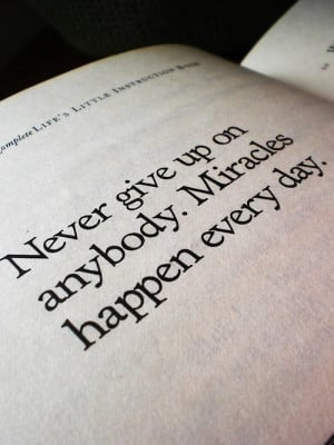 Home » Picture Quotes » Life » Never give up on anybody, miracles ...