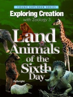 Apologia Exploring Creation with Zoology 3: Land Animals of the Sixth ...