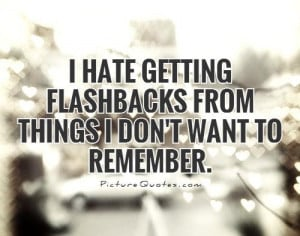 hate getting flashbacks from things I don't want to remember Picture ...