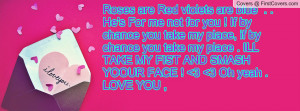 Roses are Red violets are blue . . He's For me not for you ! If by ...