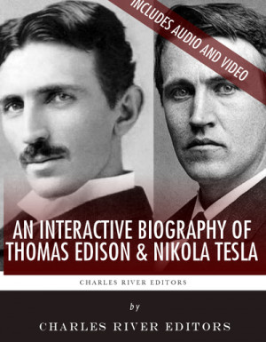 An Interactive Biography of Thomas Edison and Nikola Tesla