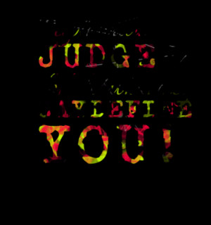People will always JUDGE you don't let what they SAY DEFINE YOU!