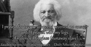 Frederick Douglass – I prayed with my legs
