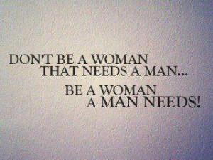 that needs a man be a woman a man needs